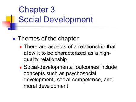 Chapter 3 Social Development Themes of the chapter There are aspects of a relationship that allow it to be characterized as a high- quality relationship.