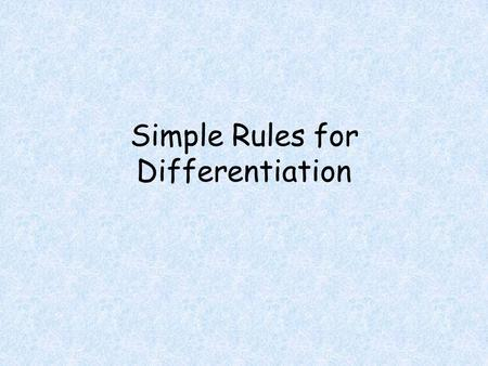 Simple Rules for Differentiation. Objectives Students will be able to Apply the power rule to find derivatives. Calculate the derivatives of sums and.