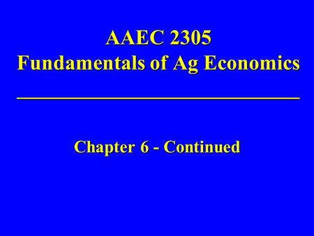 AAEC 2305 Fundamentals of Ag Economics ___________________________ Chapter 6 - Continued.