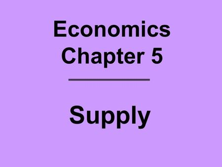 Economics Chapter 5 Supply.