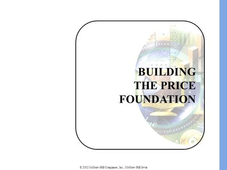© 2002 McGraw-Hill Companies, Inc., McGraw-Hill/Irwin BUILDING THE PRICE FOUNDATION.