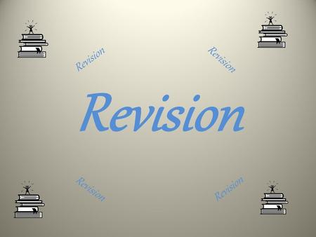 Revision. Quick quiz – True or false Now is the time to start revising for your mock exams However nervous you are, good exam preparation will help you.