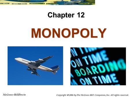 McGraw-Hill/Irwin Copyright  2006 by The McGraw-Hill Companies, Inc. All rights reserved. MONOPOLY MONOPOLY Chapter 12.