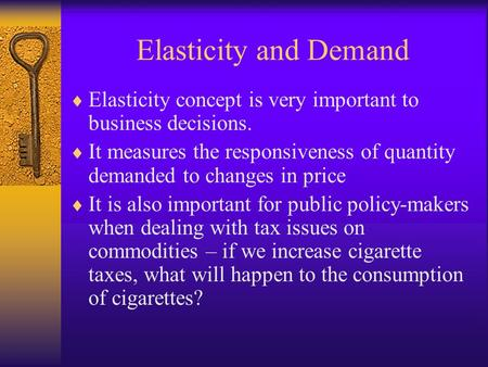 Elasticity and Demand  Elasticity concept is very important to business decisions.  It measures the responsiveness of quantity demanded to changes in.
