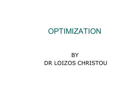 BY DR LOIZOS CHRISTOU OPTIMIZATION. Optimization Techniques.