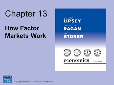 Copyright © 2008 Pearson Addison-Wesley. All rights reserved. Chapter 13 How Factor Markets Work.