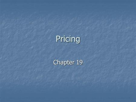 Pricing Chapter 19. Pricing Price Price Barter Barter Price equation Price equation.