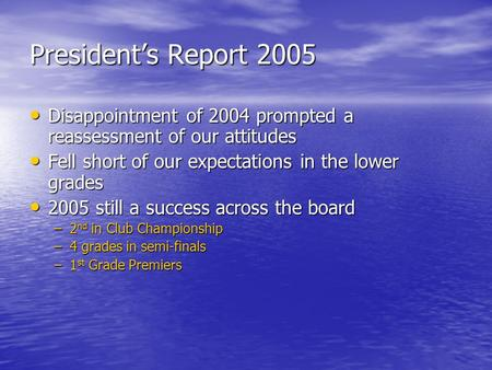 President's Report 2005 Disappointment of 2004 prompted a reassessment of our attitudes Disappointment of 2004 prompted a reassessment of our attitudes.