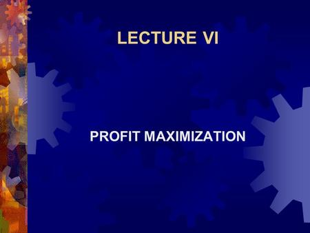 LECTURE VI PROFIT MAXIMIZATION. Profit Maximization  Revenue is  Viewed from the standpoint of either input or output.  Income to the producer is 