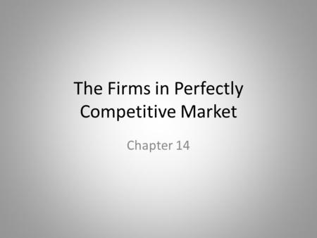 The Firms in Perfectly Competitive Market Chapter 14.