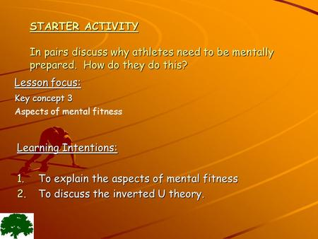 STARTER ACTIVITY In pairs discuss why athletes need to be mentally prepared. How do they do this? Learning Intentions: 1.To explain the aspects of mental.