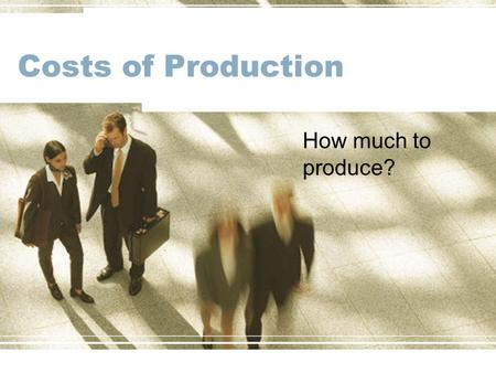 Costs of Production How much to produce?. Labor and Output How the number of workers affects total production?