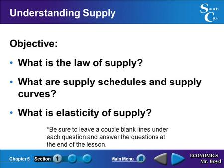 Chapter 5SectionMain Menu Understanding Supply Objective: What is the law of supply? What are supply schedules and supply curves? What is elasticity of.