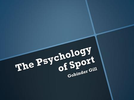 The Psychology of Sport Gobinder Gill. Set your goals based on the following principles: Short-term goals (short, sharp goals are useful as they benefit.