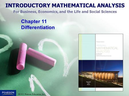 INTRODUCTORY MATHEMATICAL ANALYSIS For Business, Economics, and the Life and Social Sciences  2011 Pearson Education, Inc. Chapter 11 Differentiation.