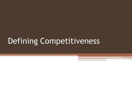 Defining Competitiveness. Compensation Strategy: External Competitiveness External competitiveness is expressed in practice by: ▫Setting a pay level that.