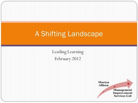 Leading Learning February 2012 A Shifting Landscape.