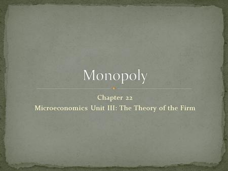 Chapter 22 Microeconomics Unit III: The Theory of the Firm.