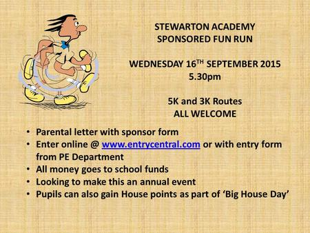 STEWARTON ACADEMY SPONSORED FUN RUN WEDNESDAY 16 TH SEPTEMBER 2015 5.30pm 5K and 3K Routes ALL WELCOME Parental letter with sponsor form Enter