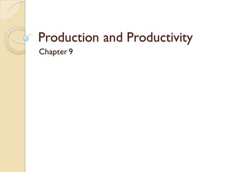 Production and Productivity Chapter 9. Gross Domestic Product The production of the U.S. economy is measured by the level of Gross Domestic Product (GDP).