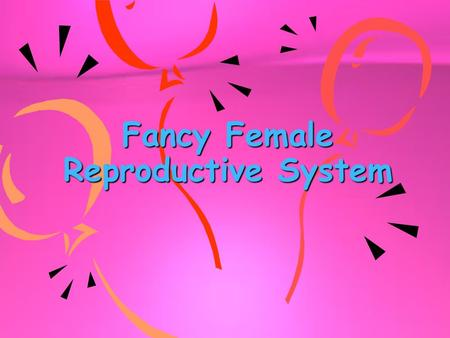 Fancy Female Reproductive System OVARIES Main female sex organ Oogenesis: Eggs are made here! Only 23 chromosomes in these special cells Production of.