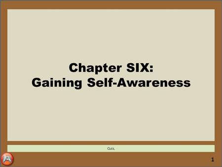 1 Chapter SIX: Gaining Self-Awareness Quiz,. Homework 2 Note: No late assignments will be accepted.