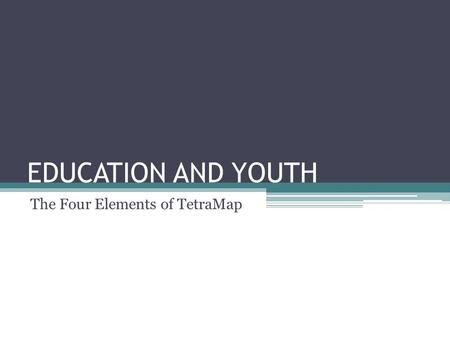 EDUCATION AND YOUTH The Four Elements of TetraMap.