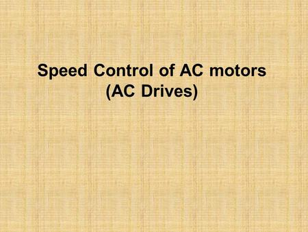 Speed Control of AC motors (AC Drives). Dynamics of Motor Load Systems J moment of inertia kg-m2 instantaneous angular velocity rad/sec T developed torque.