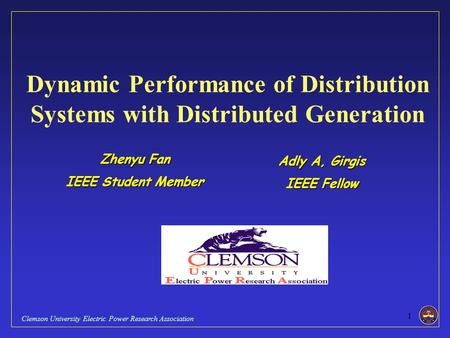 1 Clemson University Electric Power Research Association Zhenyu Fan IEEE Student Member Dynamic Performance of Distribution Systems with Distributed Generation.