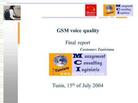 GSM voice quality Final report Tunis, 15 th of July 2004 Customer: Tunisiana.