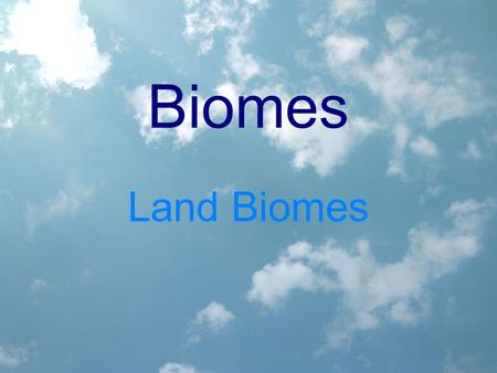 Biomes Land Biomes. Biomes A large geographic area that has a specific climate (av. rainfall and temp.)