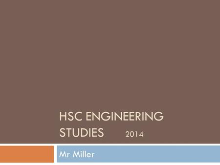 HSC ENGINEERING STUDIES 2014 Mr Miller. Engineering in perspective…  Engineering is the designing (including planning, researching, calculating, modelling,