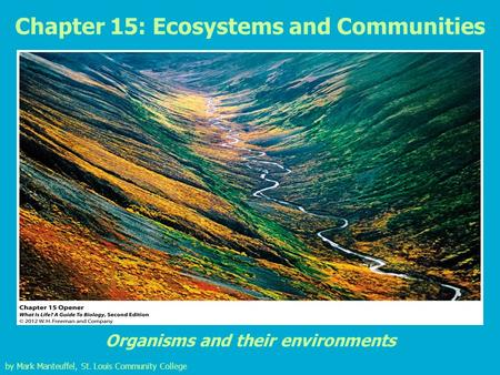Chapter 15: Ecosystems and Communities Organisms and their environments by Mark Manteuffel, St. Louis Community College.