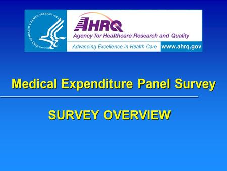 Medical Expenditure Panel Survey SURVEY OVERVIEW.