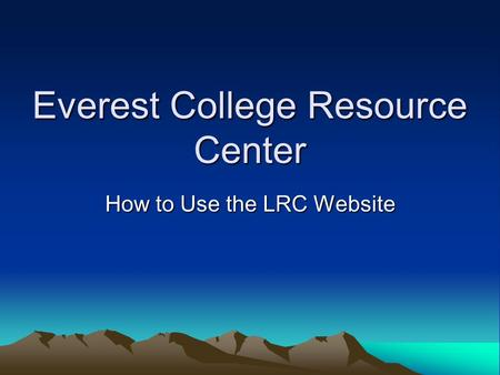 Everest College Resource Center How to Use the LRC Website.