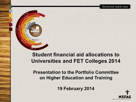 Student financial aid allocations to Universities and FET Colleges 2014 Presentation to the Portfolio Committee on Higher Education and Training 19 February.