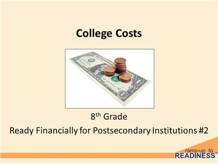 College Costs 8 th Grade Ready Financially for Postsecondary Institutions #2.