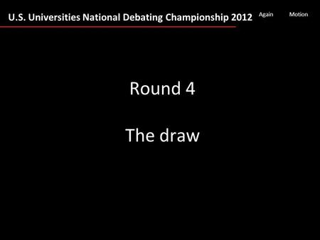 U.S. Universities National Debating Championship 2012 AgainMotion Round 4 The draw.
