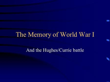 The Memory of World War I And the Hughes/Currie battle.