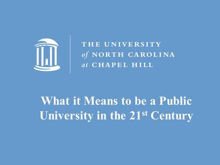 What it Means to be a Public University in the 21 st Century.