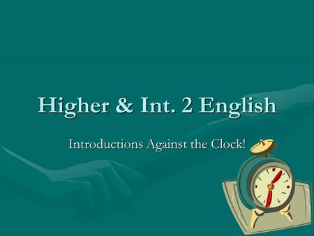 Higher & Int. 2 English Introductions Against the Clock!