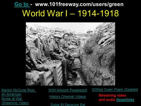 World War I – 1914-1918 WWI Artwork Powerpoint Wilfred Owen Poem Disabled Streaming video and audio HyperlinksHyperlinks Marion McCune Rice: An American.