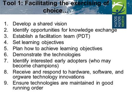 Tool 1: Facilitating the exercising of choice… 1.Develop a shared vision 2.Identify opportunities for knowledge exchange 3.Establish a facilitation team.