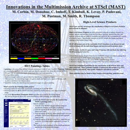 Innovations in the Multimission Archive at STScI (MAST) M. Corbin, M. Donahue, C. Imhoff, T. Kimball, K. Levay, P. Padovani, M. Postman, M. Smith, R. Thompson.