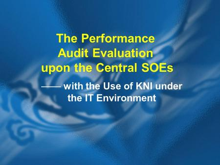 The Performance Audit Evaluation upon the Central SOEs —— with the Use of KNI under the IT Environment.