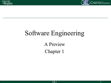 Ch.1 1 Software Engineering A Preview Chapter 1. Ch.1 2 Outline My Background Definitions of software engineering (SE) Historical origins of SE SE as.