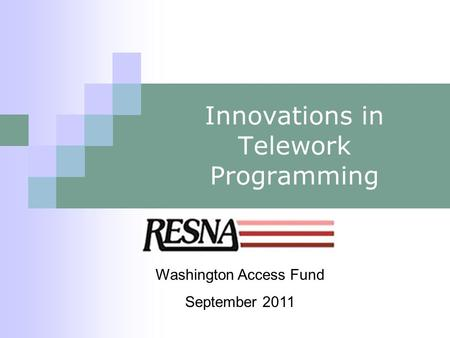 Innovations in Telework Programming Washington Access Fund September 2011.