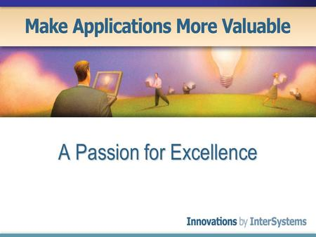 A Passion for Excellence. InterSystems – at a glance International Software Enterprise International Software Enterprise Headquartered in Cambridge, MA,
