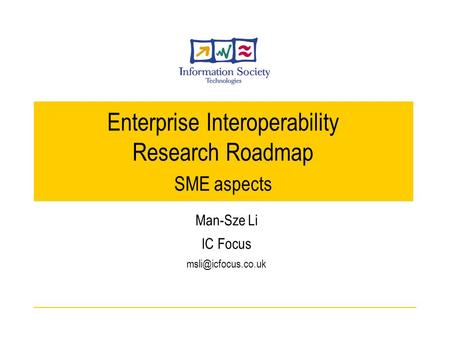 Man-Sze Li IC Focus Enterprise Interoperability Research Roadmap SME aspects.