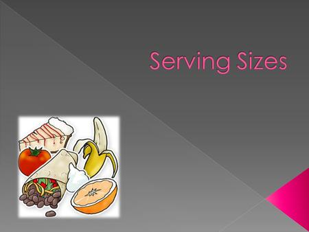  A serving size is the recommended portion to be eaten based on calories.